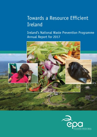 Towards a Resource Efficient Ireland: Annual Report for 2017. Ireland's National Waste Prevention Programm